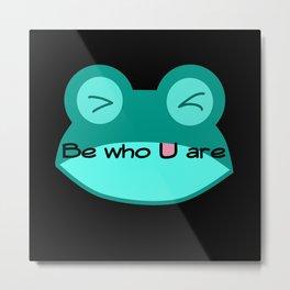 Frog: be who u are Metal Print