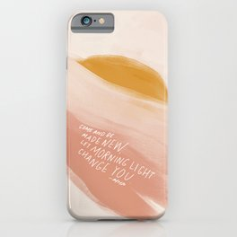 Come And Be Made New, Let Morning Light Change You. iPhone Case
