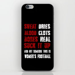 Sweat Dries, Blood Clots, Bones Heal, Shut Up and Hit Someone this is Women's Football iPhone Skin