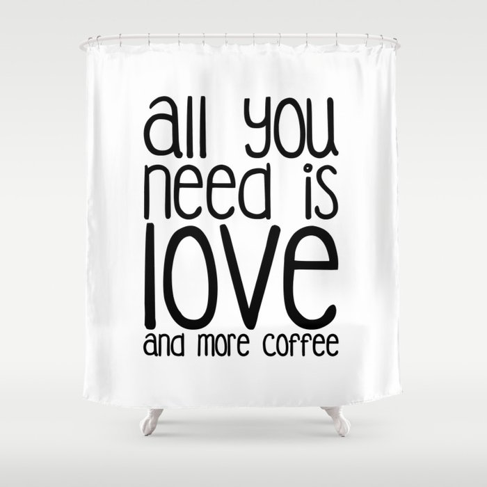 All You Need Is Love And More Coffee Shower Curtain By Cesaref