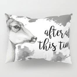 After all this time? Pillow Sham