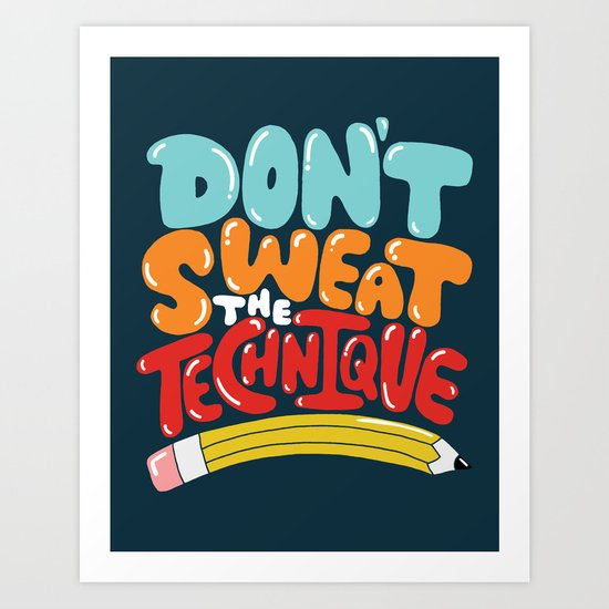don't sweat the technique Art Print