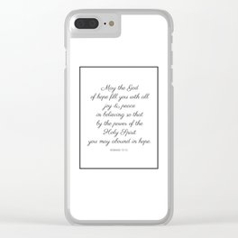 May the God of hope fill you with all joy and peace in believing so that by the power of ... Clear iPhone Case