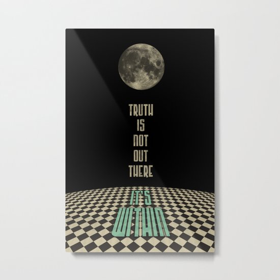 Truth is not out there... it's within. Metal Print