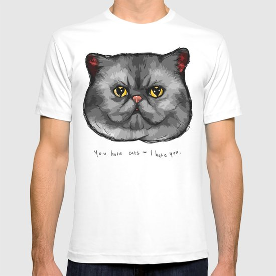 YOU HATE CATS = I HATE YOU. T-shirt