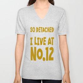 So Detached I Live At Number Twelve Unisex V-Neck