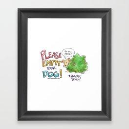 Please, Empty Your Dog! Framed Art Print