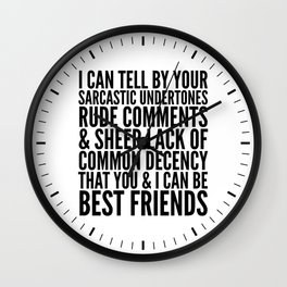 I CAN TELL BY YOUR SARCASTIC UNDERTONES, RUDE COMMENTS... CAN BE BEST FRIENDS Wall Clock