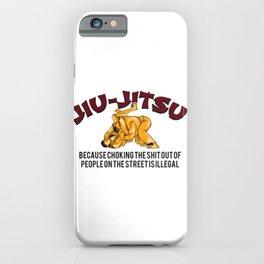 Jiu-Jitsu Because Choking People On The Street Gift iPhone Case