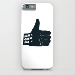 Have a Great Day, thumbs up iPhone Case