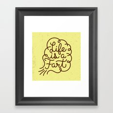 Life is a Fart Framed Art Print