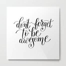 Don't forget to be awsome Metal Print