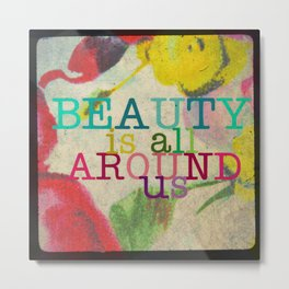 Beauty is All Around Us Metal Print
