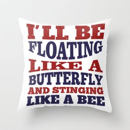 I'll be floating like a butterfly and stinging Throw Pillow