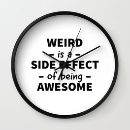 Weird is a Side Effect of Being Awesome Wall Clock