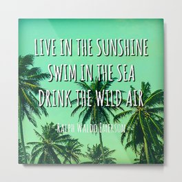 Live In The Sunshine, Swim In The Sea, Drink The Wild Air Metal Print