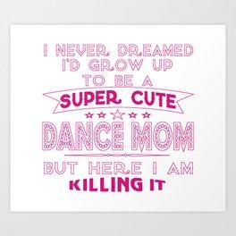 SUPER CUTE DANCE MOM Art Print