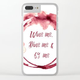 Wine me, Dine me & 69 me Clear iPhone Case