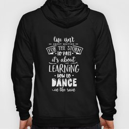 Life isn't about waiting for the storm to pass Hoody
