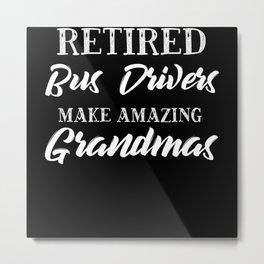 Retired Bus Drivers Make Amazing Grandmas Metal Print