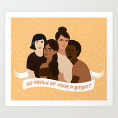 Be proud of your pigment Art Print
