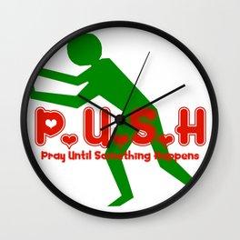 Pray Until Something Happens:  PUSH Wall Clock