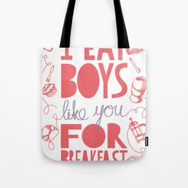 I Eat Boys Like You for Breakfast Tote Bag