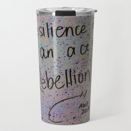 """Resilience is an act of rebellion"" Travel Mug"