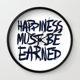 Happiness must be earned Wall Clock