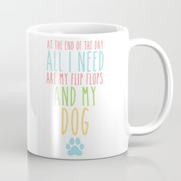 All I Need are My Flip Flops and My Dog Coffee Mug