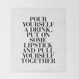 Pour Yourself a Drink, Put on Some Lipstick and Pull Yourself Together black-white home wall decor Throw Blanket