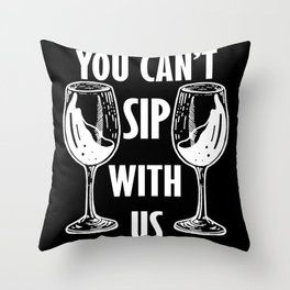 Wine Glass Gift You Can't Sip With Us Wine Drinker Throw Pillow