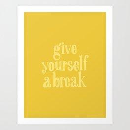 Give Yourself a Break Art Print