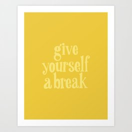 Give Yourself a Break Art Print