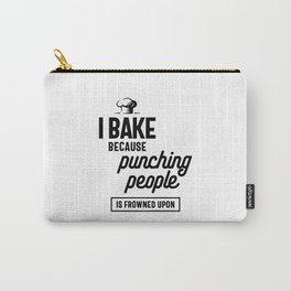 I Bake Because Punching People is Frowned Upon Carry-All Pouch