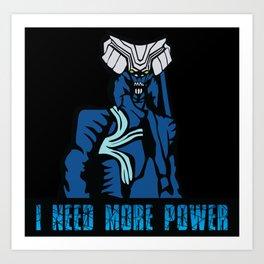 I NEED MORE POWER Art Print