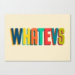 Whatevs Canvas Print