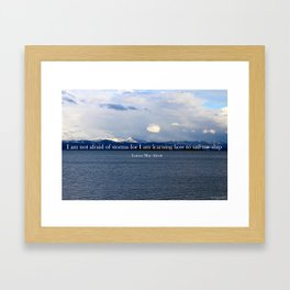 """""""I am not afraid of storms for I am learning how to sail my ship"""" - Louisa May Alcott Framed Art Print"""