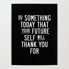 Do Something Today That Your Future Self Will Thank You For Inspirational Life Quote Bedroom Art Poster