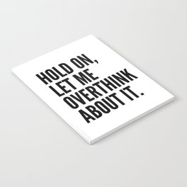 Hold On Let Me Overthink About It Notebook