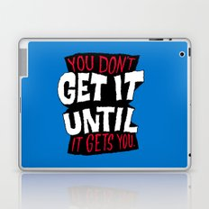 You Don't Get it Until It Gets You Laptop & iPad Skin