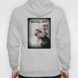 Bad day, eh?!! | Dog | Yorkie | Nadia Bonello Hoody