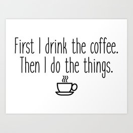 Gilmore Girls - First I drink the coffee Art Print