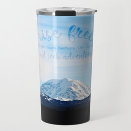rise free from care before the dawn, and seek adventures Travel Mug