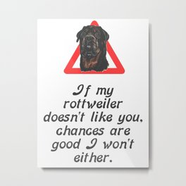 If My Rottweiler Does Not Like You Chances Are I Won't Either Metal Print