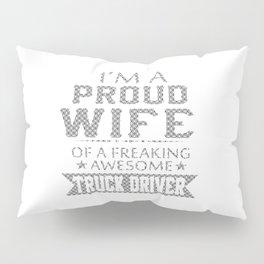 I'M A PROUD TRUCK DRIVER'S WIFE Pillow Sham