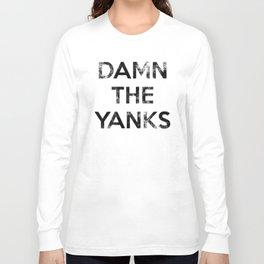 DAMN THE YANKS Long Sleeve T-shirt