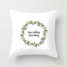 Stop wishing start doing #s2 Throw Pillow