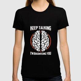 Keep Talking I'm Diagnosing You Brain Psychologist T-Shirt T-shirt