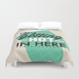 It's getting hot in here Duvet Cover